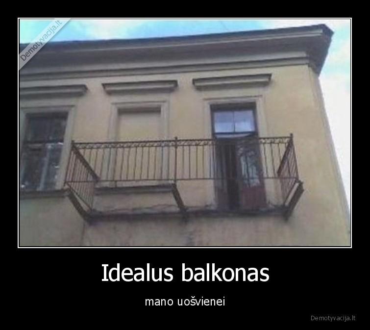Idealus balkonas mano uosvienei