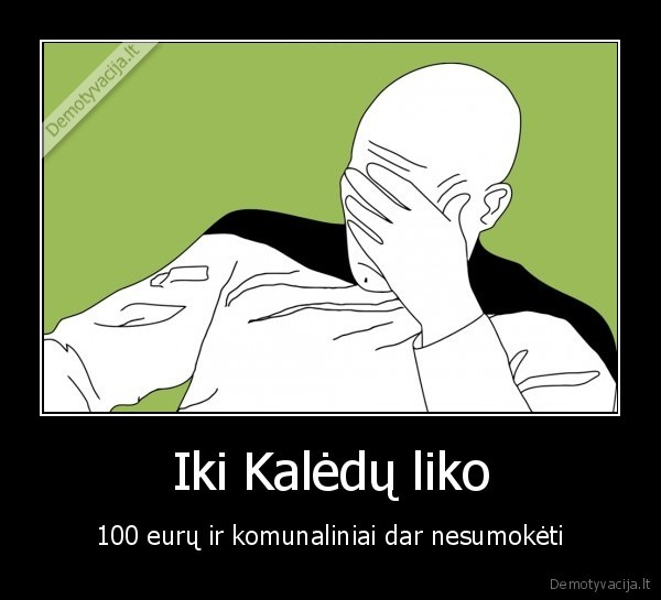 Iki Kaledu liko 100 euru ir komunaliniai dar nesumoketi