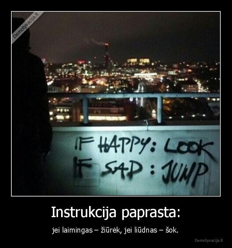 Instrukcija paprasta jei laimingas ziurek jei liudnas sok