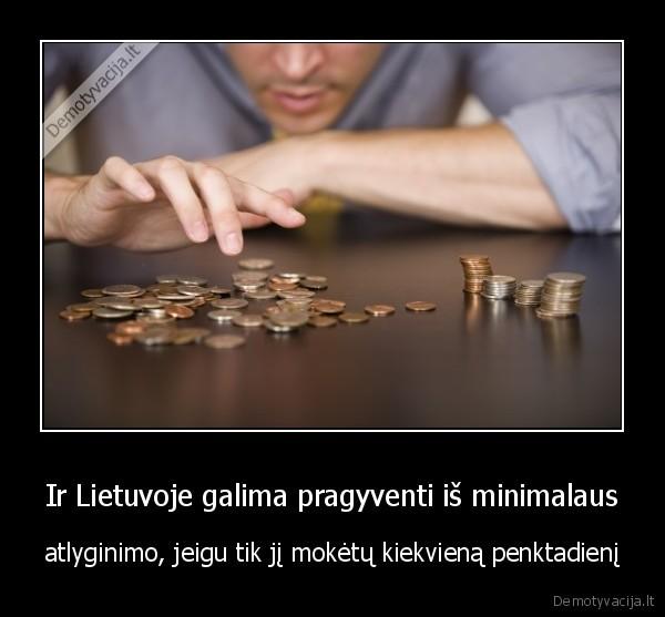 Ir Lietuvoje galima pragyventi is minimalaus atlyginimo jeigu tik ji moketu kiekviena penktadieni