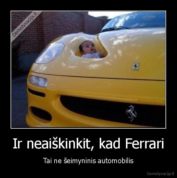 Ir neaiskinkit kad Ferrari Tai ne seimyninis automobilis