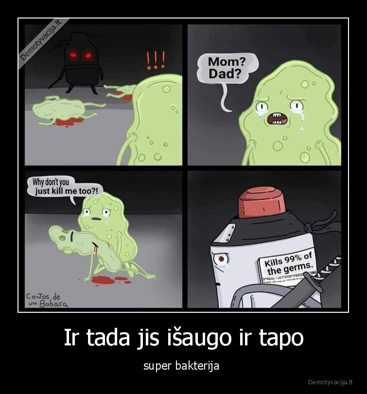 Ir tada jis isaugo ir tapo super bakterija