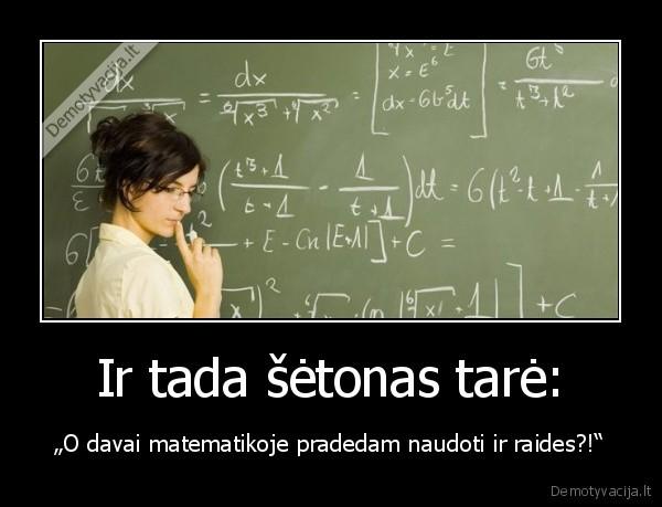 Ir tada setonas tare O davai matematikoje pradedam naudoti ir raides
