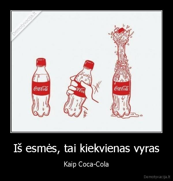 Is esmes tai kiekvienas vyras Kaip Coca Cola