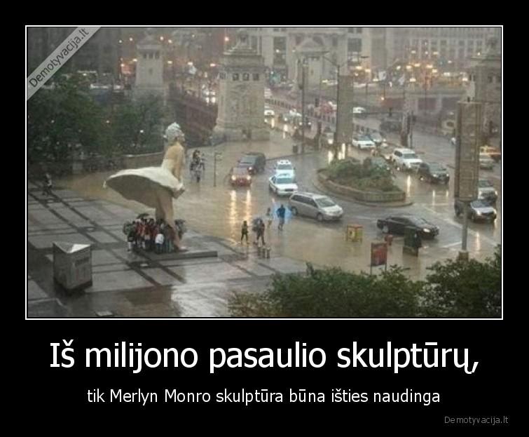 Is milijono pasaulio skulpturu tik Merlyn Monro skulptura buna isties naudinga