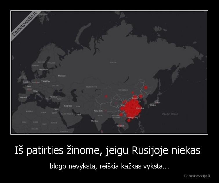 Is patirties zinome jeigu Rusijoje niekas blogo nevyksta reiskia kazkas vyksta