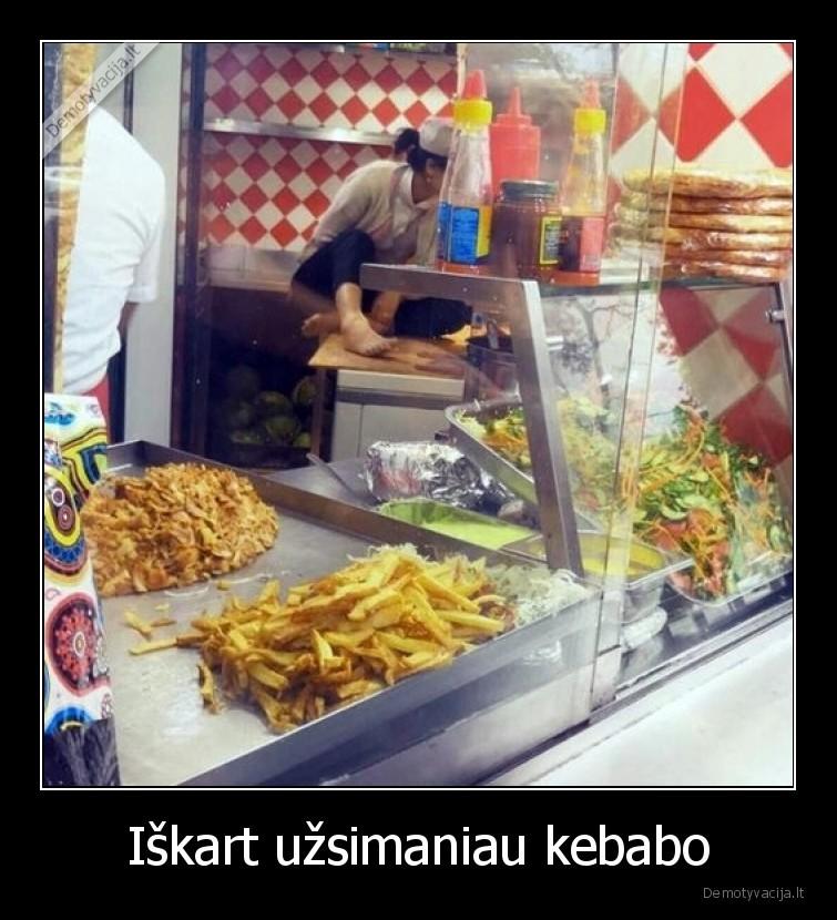 Iskart uzsimaniau kebabo