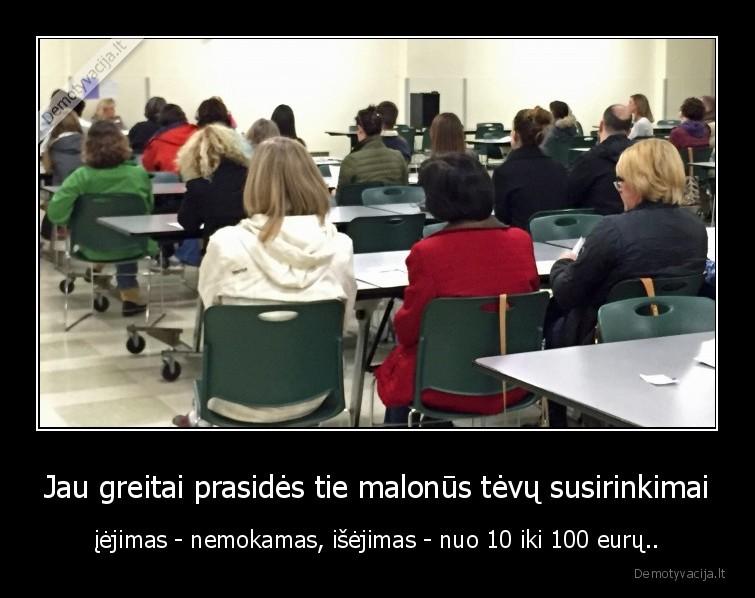 Jau greitai prasides tie malonus tevu susirinkimai iejimas nemokamas isejimas nuo 10 iki 100 euru