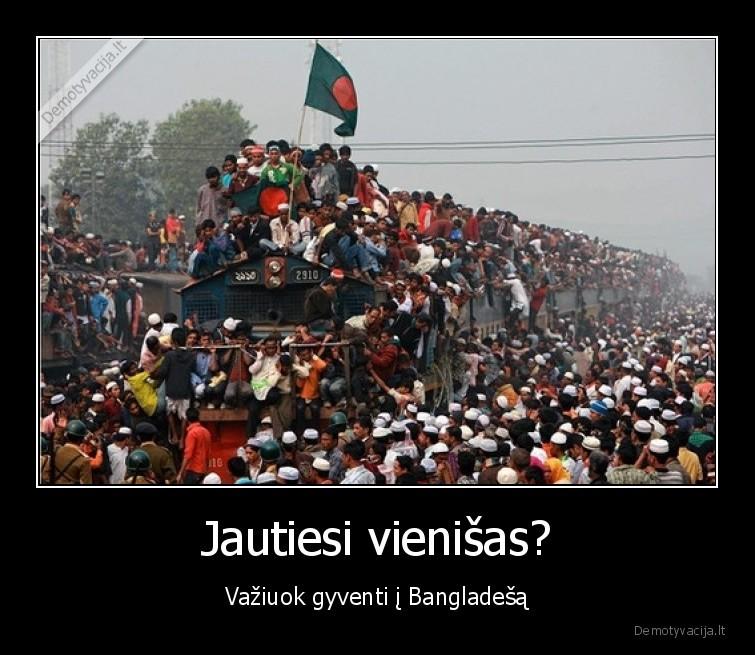 Jautiesi vienisas Vaziuok gyventi i Bangladesa