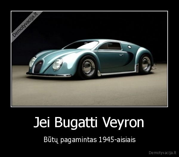Jei Bugatti Veyron Butu pagamintas 1945 aisiais