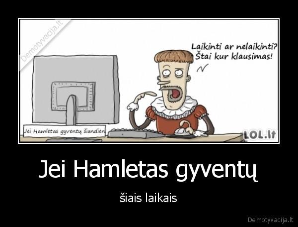 Jei Hamletas gyventu siais laikais