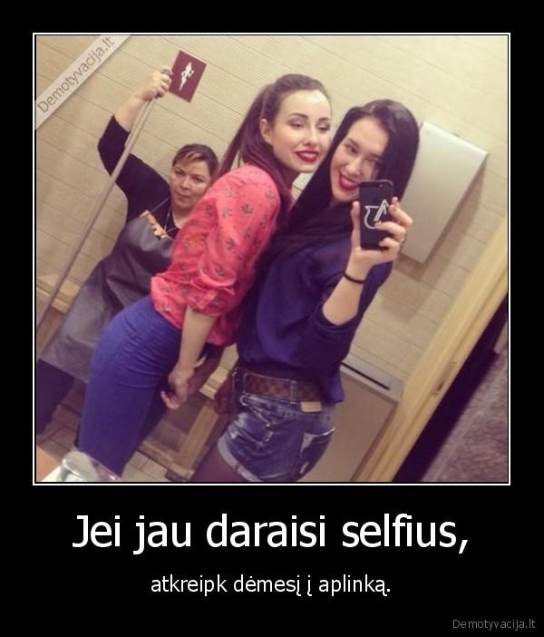 Jei jau daraisi selfius,..