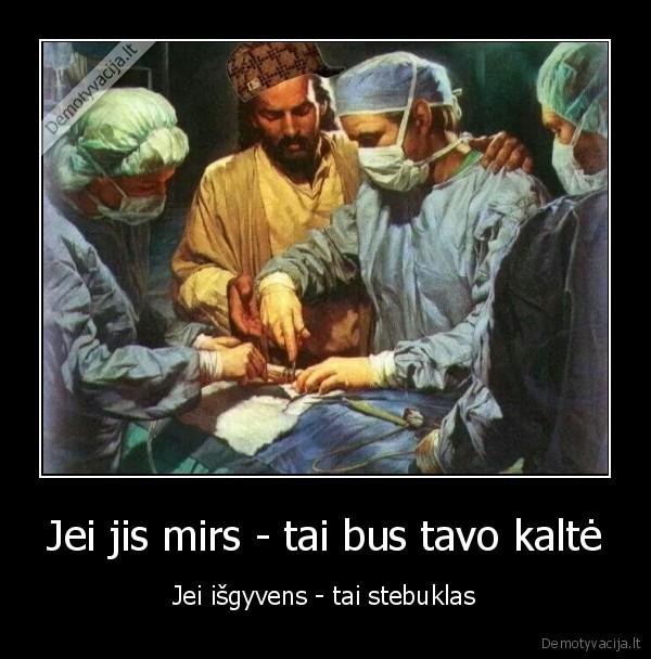Jei jis mirs tai bus tavo kalte Jei isgyvens tai stebuklas