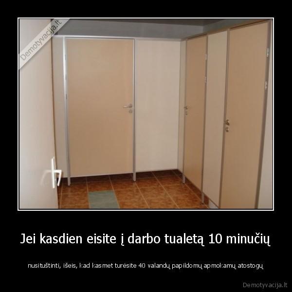 Jei kasdien eisite i darbo tualeta 10 minuciu nusitustinti iseis kad kasmet turesite 40 valandu papildomu apmokamu atostogu