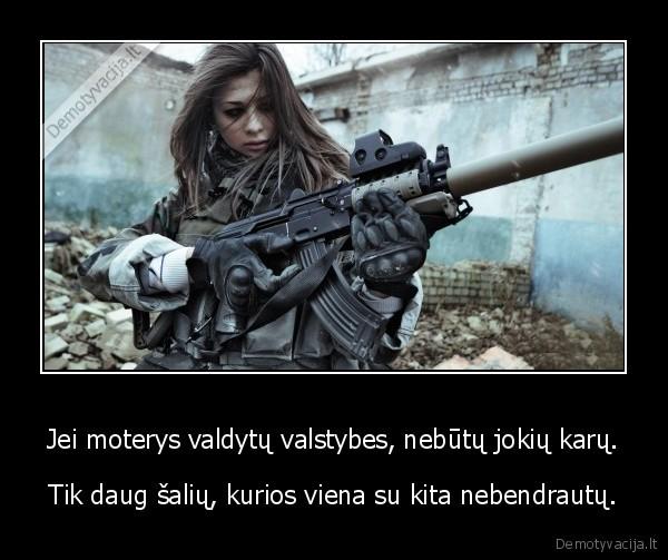 Jei moterys valdytų valstybes, nebūtų jokių karų...