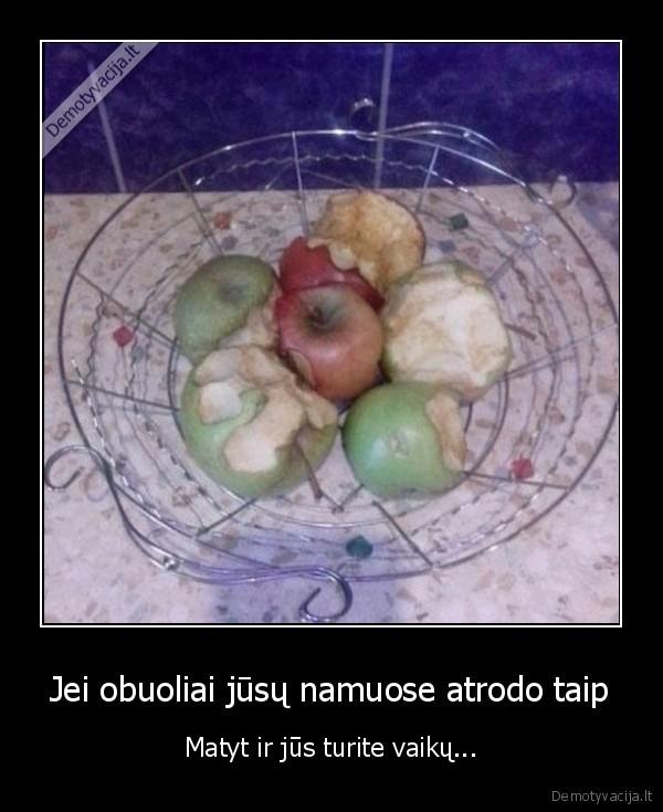 Jei obuoliai jusu namuose atrodo taip Matyt ir jus turite vaiku