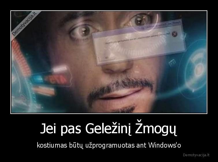 Jei pas Gelezini zmogu kostiumas butu uzprogramuotas ant Windowso