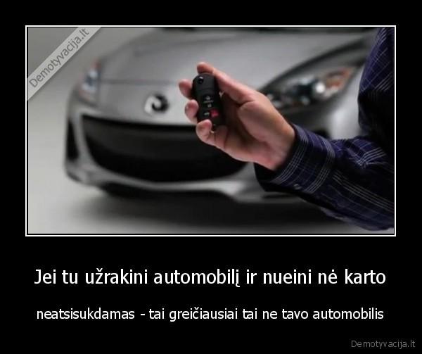 Jei tu uzrakini automobili ir nueini ne karto neatsisukdamas tai greiciausiai tai ne tavo automobilis