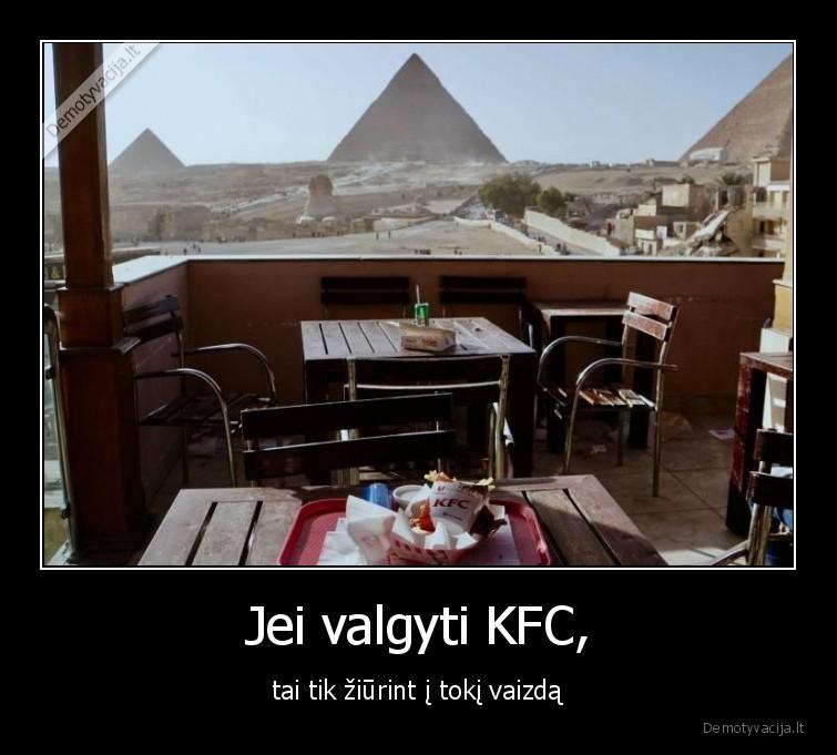Jei valgyti KFC tai tik ziurint i toki vaizda