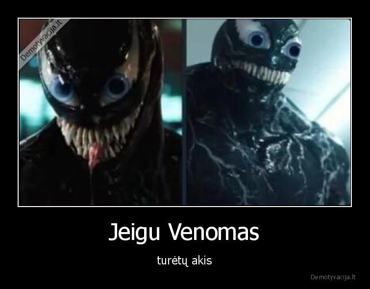 Jeigu Venomas turetu akis