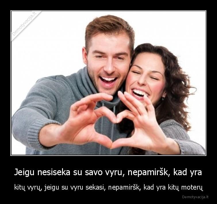 Jeigu nesiseka su savo vyru nepamirsk kad yra kitu vyru jeigu su vyru sekasi nepamirsk kad yra kitu moteru