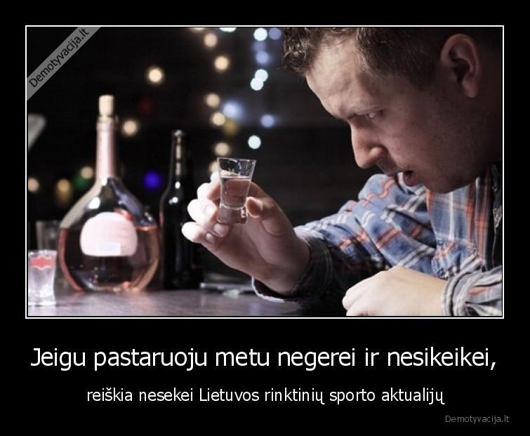Jeigu pastaruoju metu negerei ir nesikeikei reiskia nesekei Lietuvos rinktiniu sporto aktualiju