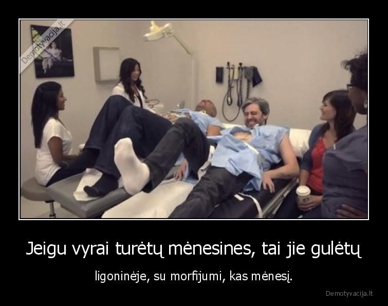 Jeigu vyrai turetu menesines tai jie guletu ligonineje su morfijumi kas menesi
