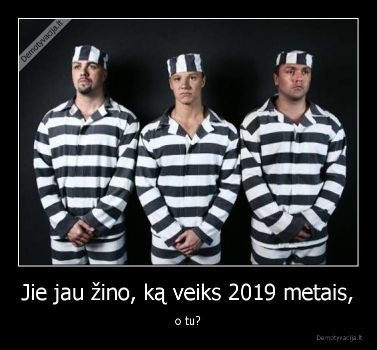 Jie jau zino ka veiks 2019 metais o tu
