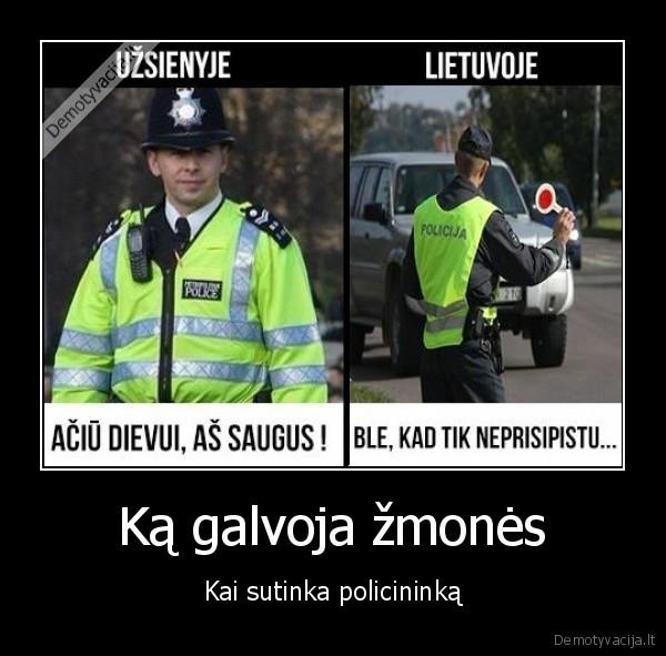 Ka galvoja zmones Kai sutinka policininka