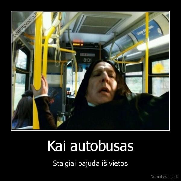 Kai autobusas Staigiai pajuda is vietos