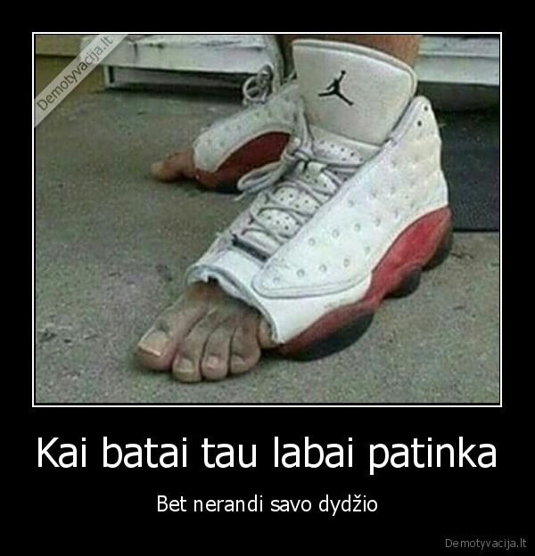 Kai batai tau labai patinka Bet nerandi savo dydzio