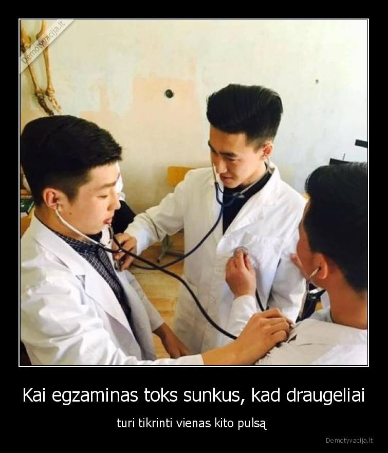 Kai egzaminas toks sunkus kad draugeliai turi tikrinti vienas kito pulsa