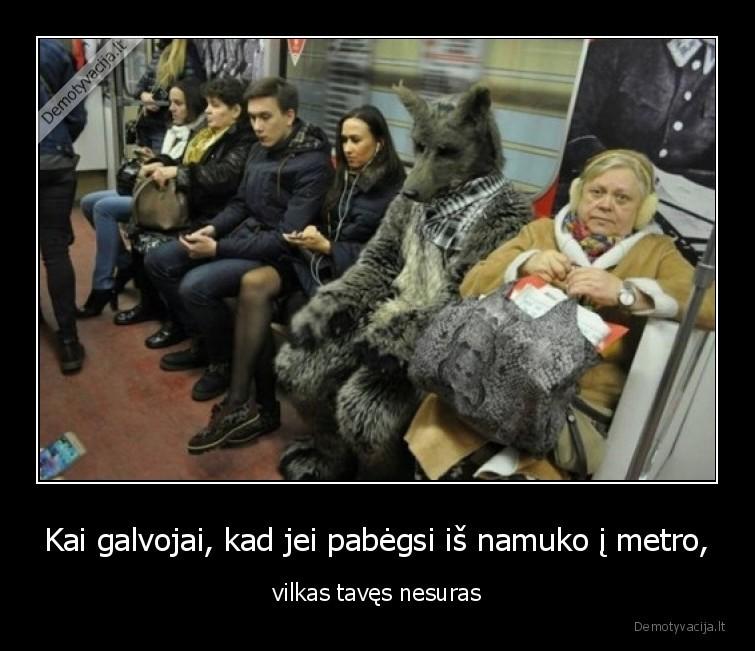 Kai galvojai kad jei pabegsi is namuko i metro vilkas taves nesuras