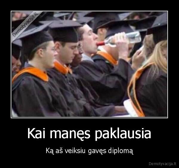 Kai manes paklausia Ka as veiksiu gaves diploma