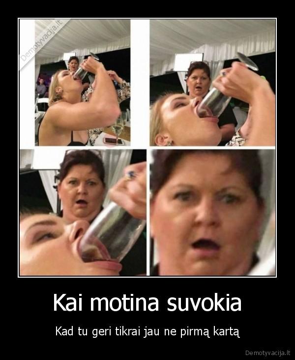 Kai motina suvokia Kad tu geri tikrai jau ne pirma karta