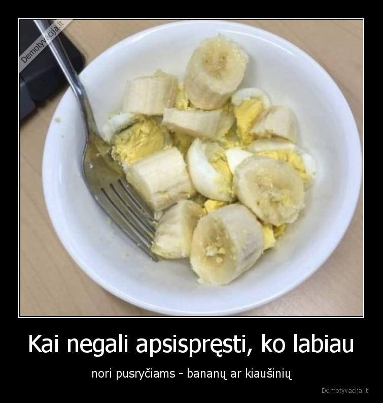 Kai negali apsispresti ko labiau nori pusryciams bananu ar kiausiniu