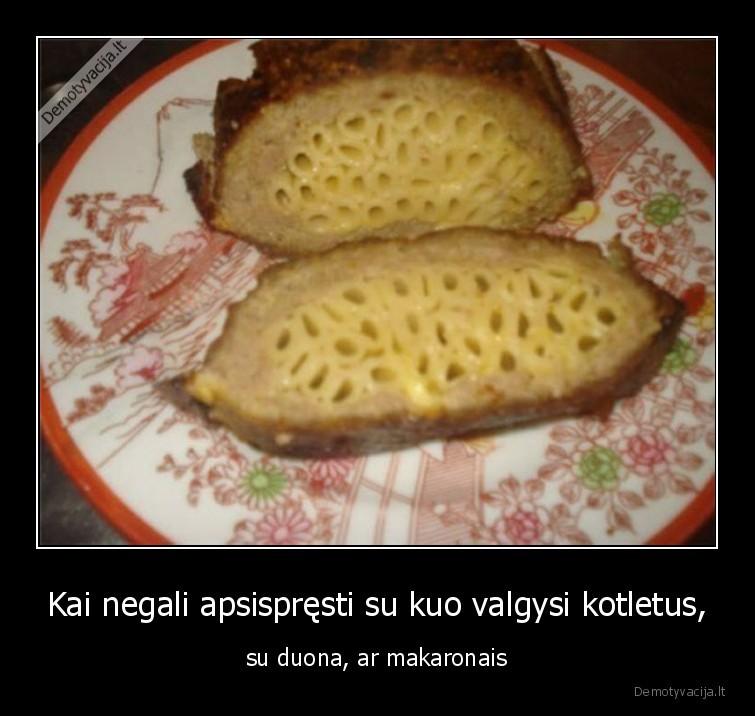 Kai negali apsispresti su kuo valgysi kotletus su duona ar makaronais