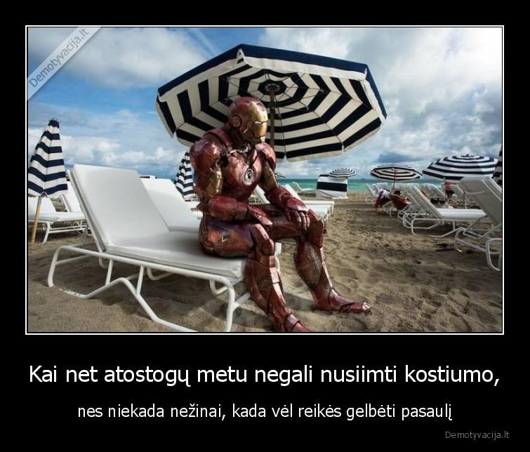 Kai net atostogu metu negali nusiimti kostiumo nes niekada nezinai kada vel reikes gelbeti pasauli