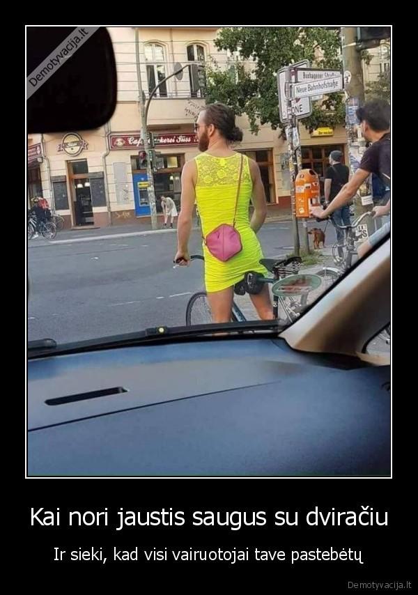 Kai nori jaustis saugus su dviraciu Ir sieki kad visi vairuotojai tave pastebetu
