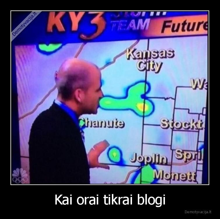 Kai orai tikrai blogi