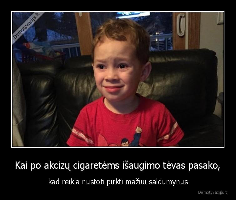 Kai po akcizu cigaretems isaugimo tevas pasako kad reikia nustoti pirkti maziui saldumynus
