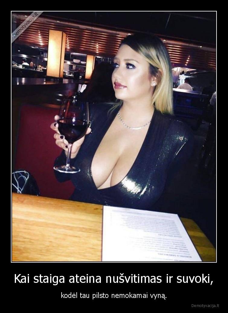Kai staiga ateina nusvitimas ir suvoki kodel tau pilsto nemokamai vyna