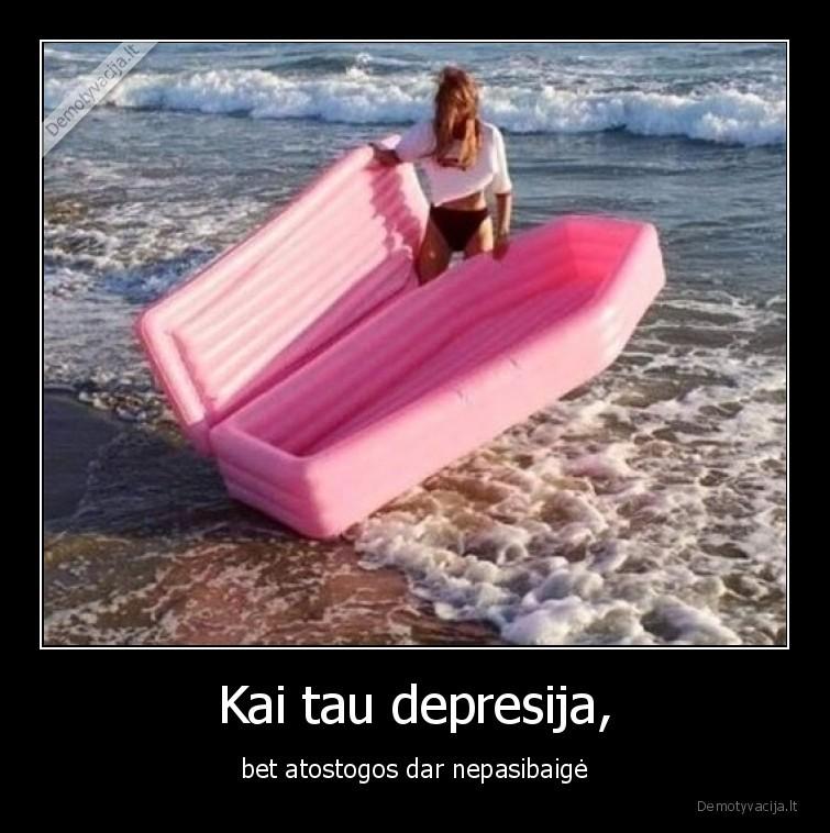 Kai tau depresija bet atostogos dar nepasibaige