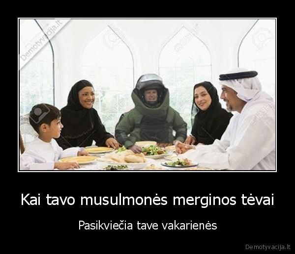 Kai tavo musulmones merginos tevai Pasikviecia tave vakarienes
