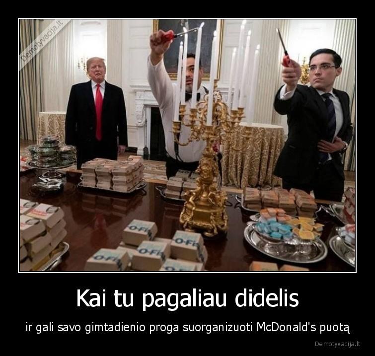 Kai tu pagaliau didelis ir gali savo gimtadienio proga suorganizuoti McDonalds puota