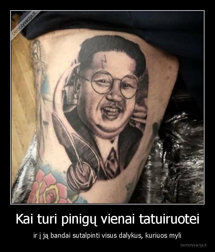 Kai turi pinigu vienai tatuiruotei ir i ja bandai sutalpinti visus dalykus kuriuos myli
