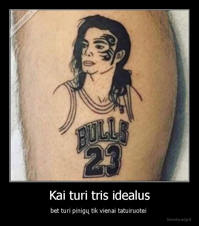 Kai turi tris idealus bet turi pinigu tik vienai tatuiruotei