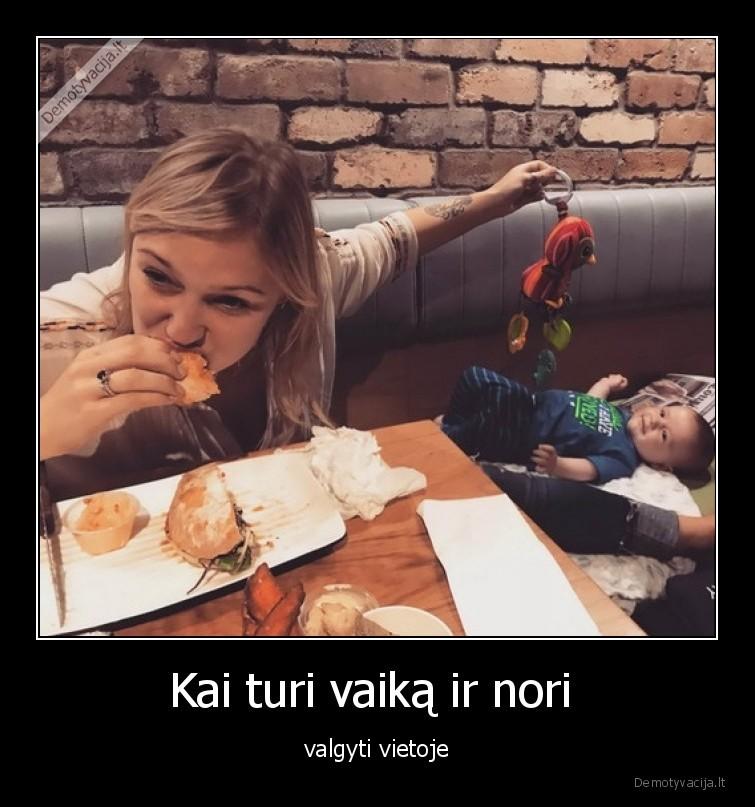 Kai turi vaika ir nori valgyti vietoje
