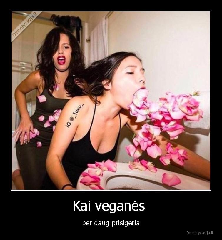 Kai veganes per daug prisigeria