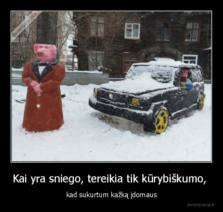 Kai yra sniego tereikia tik kurybiskumo kad sukurtum kazka idomaus